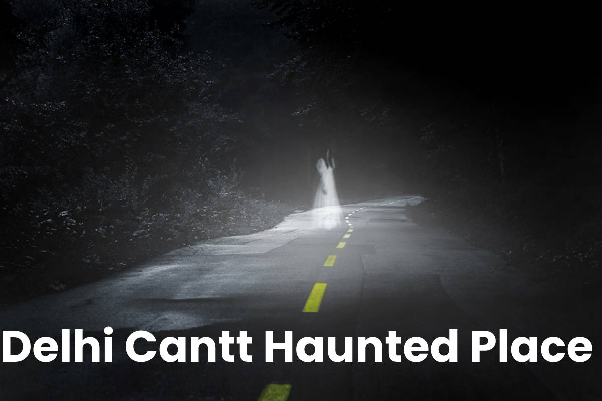 Delhi Cantt Haunted Place