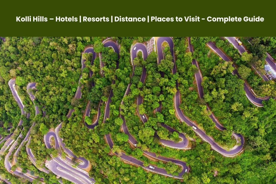 Kolli Hills – Hotels, Resorts, Distance, Places to Visit - Complete Guide