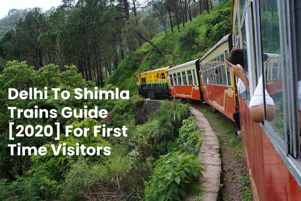 Delhi To Shimla Trains Guide [2020] For First Time Visitors