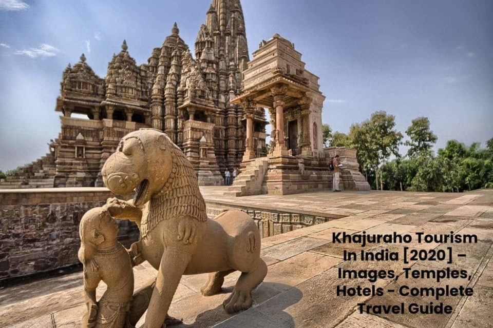 Khajuraho Tourism In India [2020] – Images, Temples, Hotels - Complete Travel Guide