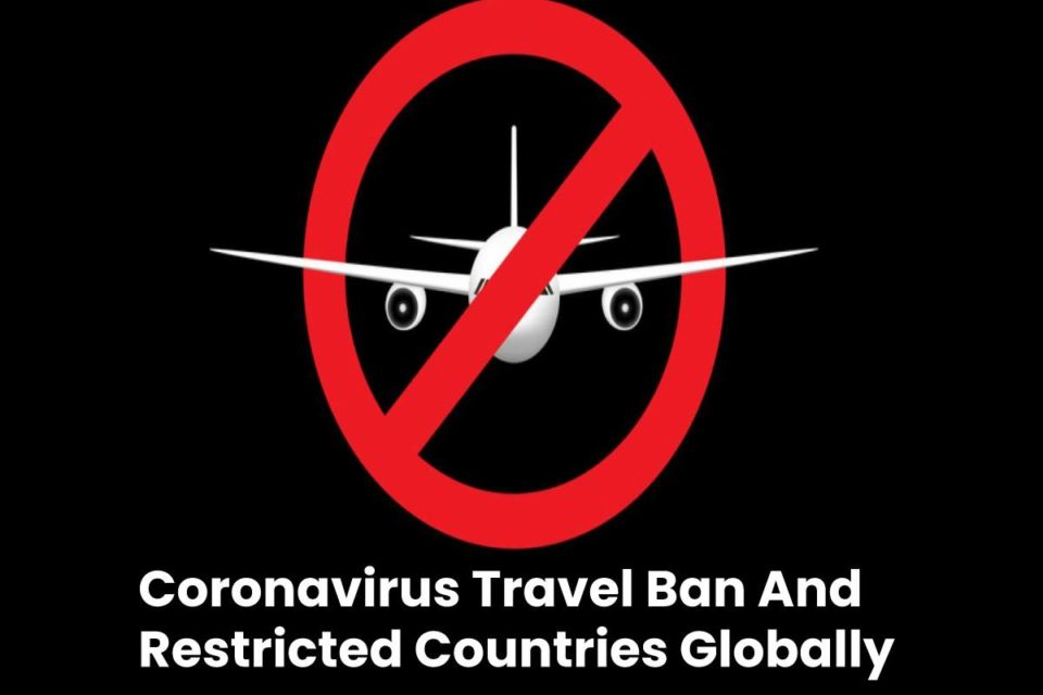 Coronavirus Travel Ban And Restricted Countries Globally - Updated List