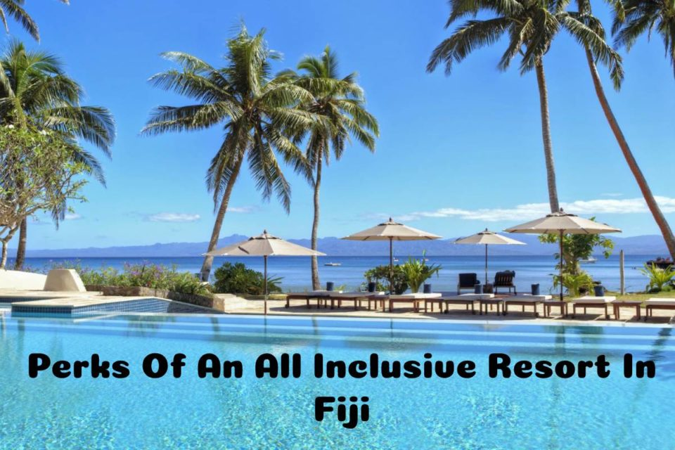 Perks Of An All Inclusive Resort In Fiji