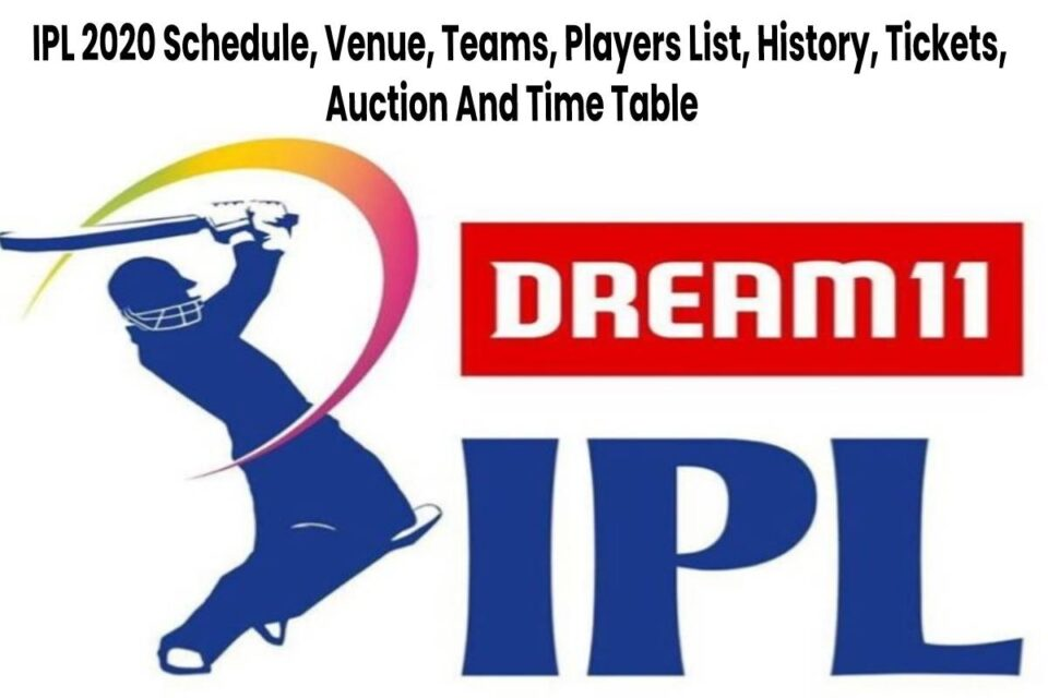 IPL 2020 Schedule, Venue, Teams, Players List, History, Tickets, Auction And Time Table